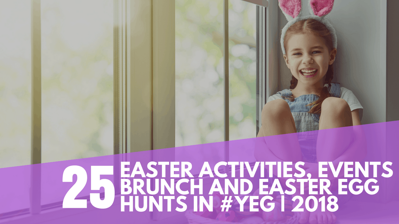 Edmonton Easter Egg Hunts, Brunches and Events for Kids | 2018